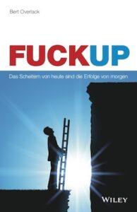 FuckUp: Das Scheitern von heute sind die Erfolge von morgen Bert Overlack