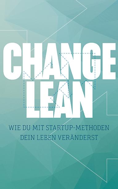 Achim HaasChange Lean – Wie Du mit Start-up-Methoden dein Leben veränderst